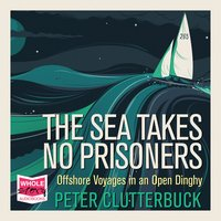The Sea Takes No Prisoners - Peter Clutterbuck