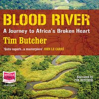 Blood River: A Journey to Africa's broken - Tim Butcher