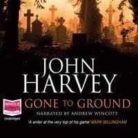 Gone to Ground - John Harvey