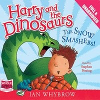 Harry and the Dinosaurs: The Snow Smashers! - Ian Whybrow