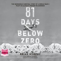 81 Days Below Zero: The Incredible Survival Story of a World War II Pilot in Alaska's Frozen Wilderness - Brian Murphy