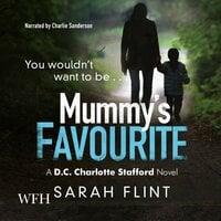 Mummy's Favourite: DC Charlotte Stafford, Book 1 - Sarah Flint