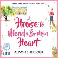 A House to Mend a Broken Heart - Alison Sherlock