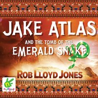 Jake Atlas and the Tomb of the Emerald Snake - Rob Lloyd Jones