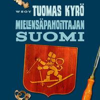 Mielensäpahoittajan Suomi - Tuomas Kyrö