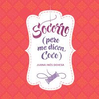 Socorro (pero me dicen Coco) - Juana Inés Dehesa