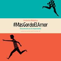 #MásGordoElAmor - Antonio Malpica