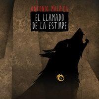 El llamado de la estirpe - Antonio Malpica