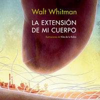 La extensión de mi cuerpo - Walt Withman