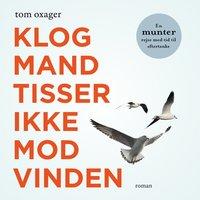 Klog mand tisser ikke mod vinden - Tom Oxager