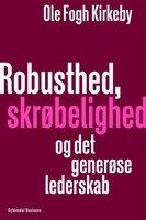 Robusthed, skrøbelighed og det generøse lederskab - Ole Fogh Kirkeby