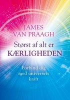 Størst af alt er kærligheden - James Van Praagh