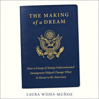 The Making of a Dream - Laura Wides-Muñoz