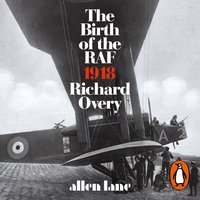 The Birth of the RAF, 1918 - Richard Overy