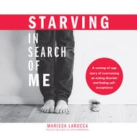 Starving in Search of Me - Marissa LaRocca