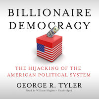 Billionaire Democracy - George R. Tyler