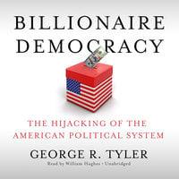 Billionaire Democracy - George R. Tyler