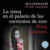 La reina en el palacio de las corrientes de aire (Serie Millennium 3) - Stieg Larsson