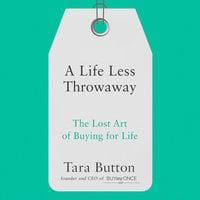 A Life Less Throwaway - Tara Button