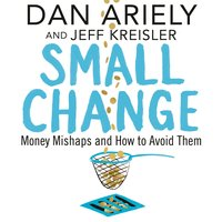 Small Change - Dan Ariely, Jeff Kreisler