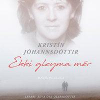 Ekki gleyma mér – minningasaga - Kristín Jóhannsdóttir