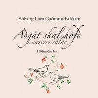 Aðgát skal höfð í nærveru sálar - Sólveig Lára Guðmundsdóttir