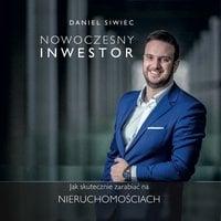 Nowoczesny Inwestor. Jak zarabiać na nieruchomościach - Daniel Siwiec