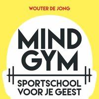 Mindgym: Sportschool voor je geest - Wouter de Jong