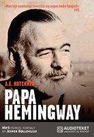 Papa Hemingway: en personlig biografi - A.E. Hotchner