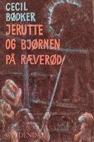 Jerutte og bjørnen på Ræverød - Cecil Bødker