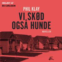 Vi skød også hunde - Phil Klay