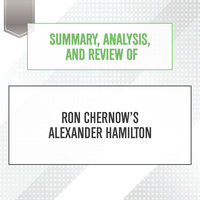 Summary, Analysis, and Review of Ron Chernow's Alexander Hamilton - Start Publishing Notes