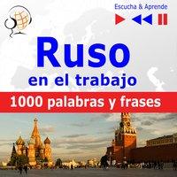 Ruso en el trabajo – Escucha & Aprende: 1000 palabras y frases básicas - Dorota Guzik