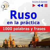 Ruso en la práctica – Escucha & Aprende: 1000 palabras y frases básicas - Dorota Guzik
