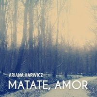 Matate, amor - Ariana Harwicz