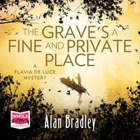 The Grave's a Fine and Private Place: Flavia de Luce, Book 9 - Alan Bradley