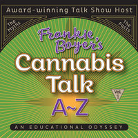 Cannabis Talk A to Z with Frankie Boyer, Vol. 1 - Frankie Boyer