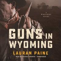 Guns in Wyoming - Lauran Paine