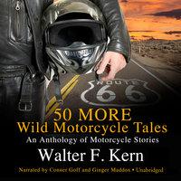 50 MORE Wild Motorcycle Tales - Walter F. Kern