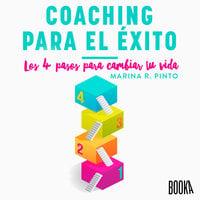 Coaching para el éxito: Los 4 pasos para cambiar tu vida - Marina R. Pinto