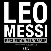 Leo Messi, Recuerda Mi Nombre - Carla Susan Smith