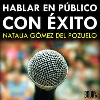 Hablar en público con éxito - Natalia Gómez del Pozuelo