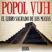 Popol Vuh. El libro sagrado de los Mayas - Anónimo