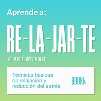 Aprende a relajarte - Maria López Mulet