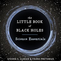 The Little Book of Black Holes: Science Essentials - Steven S. Gubser, Frans Pretorius