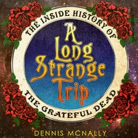A Long Strange Trip: The Inside History of the Grateful Dead - Dennis McNally