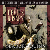 The Devil's Rosary: The Complete Tales of Jules de Grandin, Volume Two - Seabury Quinn