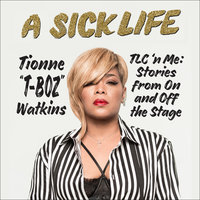 "A Sick Life: TLC 'n Me: Stories from On and Off the Stage - Tionne ""T-Boz"" Watkins"