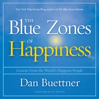 The Blue Zones of Happiness: Lessons From the World's Happiest People - Dan Buettner