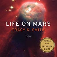 Life on Mars: Poems - Tracy K. Smith